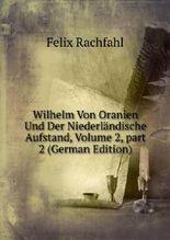 Wilhelm Von Oranien Und Der Niederländische Aufstand, Volume 2,part 2 (German Edition)