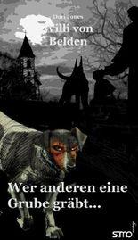 Willi von Bellden - Wer anderen eine Grube gräbt ...