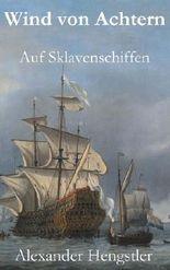 Wind von Achtern: Auf Sklavenschiffen