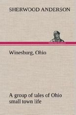 Winesburg, Ohio; a group of tales of Ohio small town life