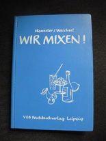 Wir mixen : Anleitung z. Herstellung von alkoholhaltigen u. alkoholfreien Mischgetränken. Udo Henseler ; Bernhard Weichsel. [Textill.: Gerhard Raschpichler]