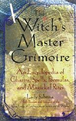 Witch's Master Grimoire: An Encyclopaedia of Charms, Spells, Formulas, and Magical Rites
