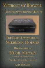 Without My Boswell: Five Early Adventures of Sherlock Holmes (From the Dispatch Box of John H Watson, MD Book 4)