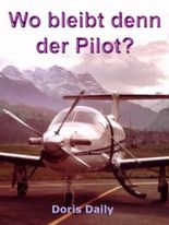 Wo bleibt denn der Pilot? Kurzgeschichten aus dem Berufspiloten Alltag - nehmen Sie Platz im Cockpit!