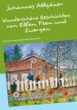 Wunderschöne Geschichten von Elfen, Feen und Zwergen: das etwas andere spirituelle (Kinder)buch