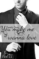 You make me wanna love (Part 2)