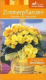 Zimmerpflanzen - Klassiker und Neuheiten (Die Lingen Garten-Edition), Mit Sonderteil Orchideen