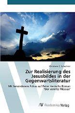 """Zur Realisierung des Jesusbildes in der Gegenwartsliteratur: Mit besonderem Fokus auf Peter Henischs Roman """"Der verirrte Messias"""""""