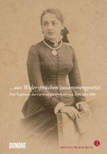 ... aus Widersprüchen zusammengesetzt. Das Tagebuch der Gertrud Bleichröder aus dem Jahr 1888