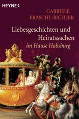 ' Gott gebe, daß das Glück andauere.'. Liebesgeschichten und Heiratssachen im Hause Habsburg.