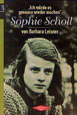 'Ich würde es genauso wieder machen', Sophie Scholl