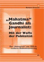 """""""Mahatma"""" Gandhi als Journalist: Mit der Waffe der Publizität"""