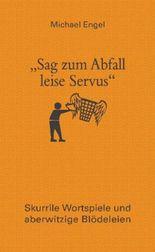 """Sag zum Abfall leise Servus"""
