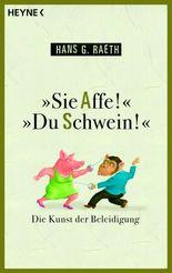 """""""Sie Affe!"""" """"Du Schwein!"""""""