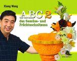 ABC 2 des Gemüse- und Früchteschnitzens