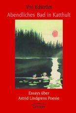 Abendliches Bad in Katthult. Essays über Astrid Lindgrens Poesie
