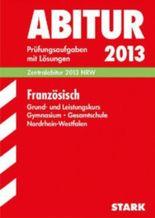 Abitur-Prüfungsaufgaben Gymnasium /Gesamtschule Nordrhein-Westfalen. Mit Lösungen / Französisch Grund- und Leistungskurs 2012