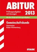 Abitur-Prüfungsaufgaben Gymnasium Baden-Württemberg. Mit Lösungen / Gemeinschaftskunde 2012