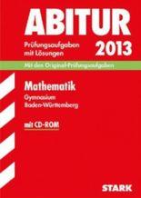 Abitur-Prüfungsaufgaben Gymnasium Baden-Württemberg. Mit Lösungen / Mathematik mit CD-ROM 2012