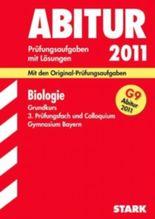 Abitur-Prüfungsaufgaben Gymnasium Bayern. Mit Lösungen / Biologie Grundkurs, 3. Prüfungsfach und Colloquium G9-Abitur 2011