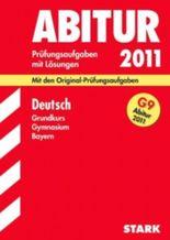 Abitur-Prüfungsaufgaben Gymnasium Bayern. Mit Lösungen / Deutsch Grundkurs G9-Abitur 2011