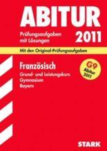 Abitur-Prüfungsaufgaben Gymnasium Bayern. Mit Lösungen / Französisch Grund- und Leistungskurs G9-Abitur 2011