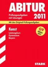 Abitur-Prüfungsaufgaben Gymnasium Bayern. Mit Lösungen / Kunst Leistungskurs für G9-Abitur 2011
