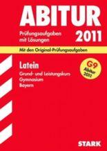 Abitur-Prüfungsaufgaben Gymnasium Bayern. Mit Lösungen / Latein Grund- und Leistungskurs G9-Abitur 2011