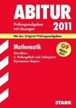 Abitur-Prüfungsaufgaben Gymnasium Bayern. Mit Lösungen / Mathematik Grundkurs, 3. Prüfungsfach und Colloquium G9 Abitur 2011