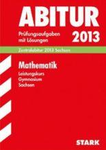 Abitur-Prüfungsaufgaben Gymnasium Sachsen. Mit Lösungen / Mathematik Leistungskurs 2012