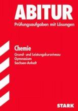 Abitur-Prüfungsaufgaben Gymnasium Sachsen-Anhalt. Aufgabensammlung mit Lösungen / Chemie Grund- und Leistungskursniveau
