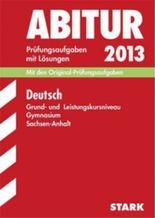Abitur-Prüfungsaufgaben Gymnasium Sachsen-Anhalt. Aufgabensammlung mit Lösungen / Deutsch Grund- und Leistungskursniveau 2012