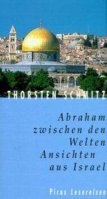 Abraham zwischen den Welten. Ansichten aus Israel