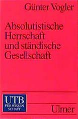 Absolutistische Herrschaft und ständische Gesellschaft. Reich und Territorien von 1648 bis 1790.