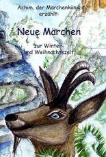Achim, der Märchenkönig erzählt: Neue Märchen zur Winter- und Weihnachtszeit