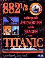 Achthundertzweiundachtzigeinhalb aufregende Antworten auf alle Fragen zur Titanic