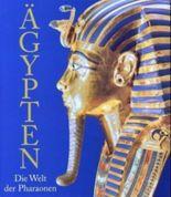 Ägypten, Die Welt der Pharaonen