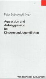 Aggression und Autoaggression bei Kindern und Jugendlichen