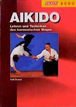 Aikido. Lehren und Techniken des harmonischen Weges