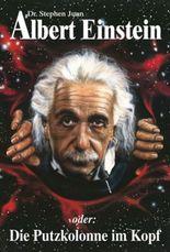 Albert Einstein oder Die Putzkolonne im Kopf