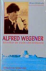 Alfred Wegener - Erforscher der wandernden Kontinente