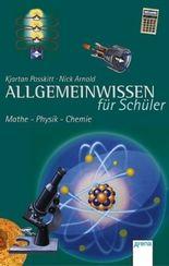 Allgemeinwissen für Schüler - Mathe, Physik, Chemie