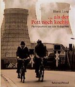 Als der Pott noch kochte. Photographien aus dem Ruhrgebiet