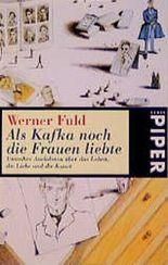Als Kafka noch die Frauen liebte