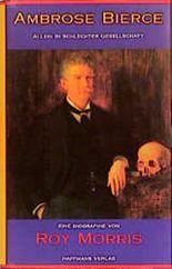 Ambrose Bierce. Allein in schlechter Gesellschaft. Biographie