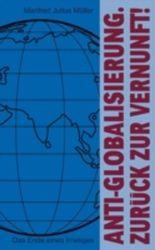 Anti-Globalisierung. Zurück zur Vernunft!