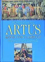 Artus - König von Camelot. Wahrheit und Legende