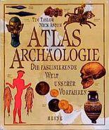 Atlas Archäologie. Die faszinierende Welt unserer Vorfahren
