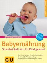 Babyernährung. So entwickelt sich Ihr Kind gesund