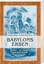 Babylons Erben / Cyrus - der Sieger aus dem Osten